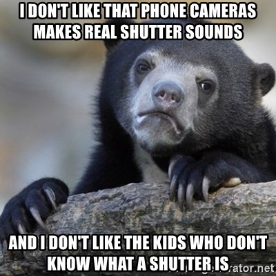 Confession Bear - I don't like that phone cameras makes real shutter sounds and I don't like the kids who don't know what a shutter is