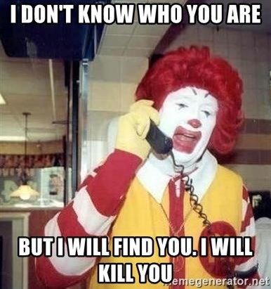 Ronald Mcdonald Call - I don't know who you are But I will find you. I will kill you