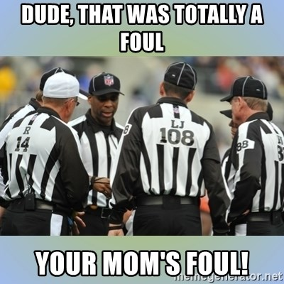 NFL Ref Meeting - Dude, that was totally a foul Your mom's foul!