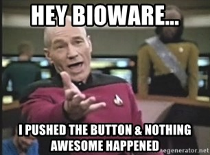 Picard Wtf - Hey bioware... I pushed the button & nothing awesome happened