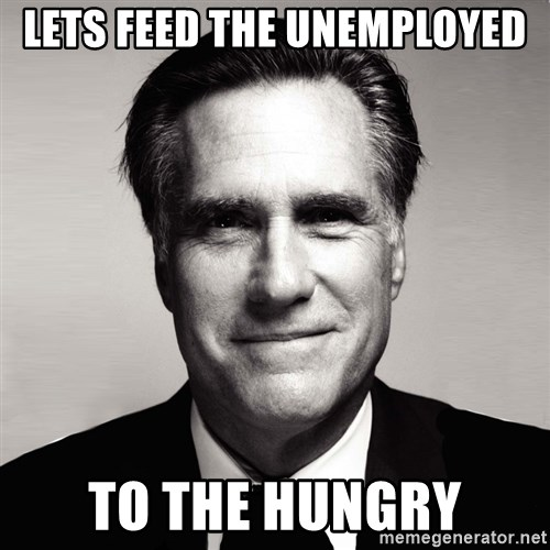RomneyMakes.com - Lets feed the unemployed to the hungry