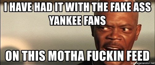 Snakes on a plane Samuel L Jackson - i have had it with the fake ass yankee fans on this motha fuckin feed