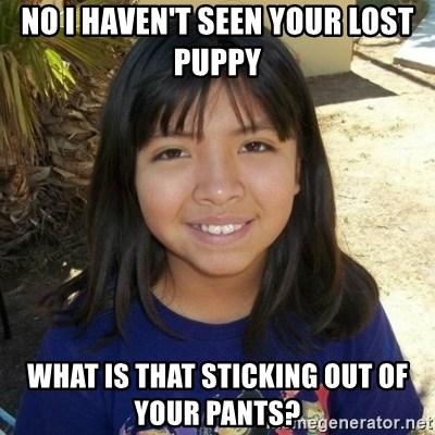 aylinfernanda - No I haven't seen your lost puppy  What is that sticking out of your pants?