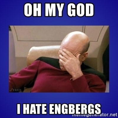 Picard facepalm  - Oh my god I hate engbergs