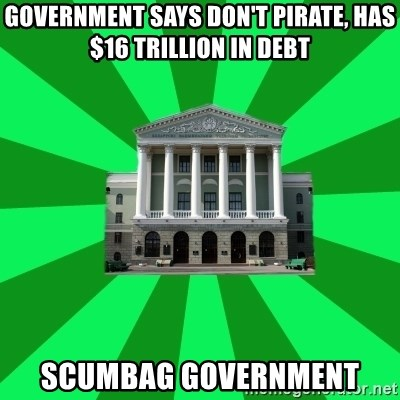 Tipichnuy BNTU - GOVERNMENT SAYS DON'T PIRATE, HAS $16 TRILLION IN DEBT SCUMBAG GOVERNMENT