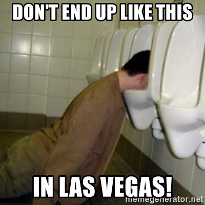 drunk meme - Don't end up like this in Las vegas!