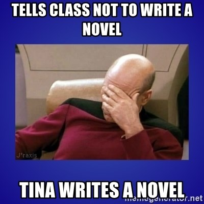 Picard facepalm  - Tells class not to write a novel Tina writes a novel