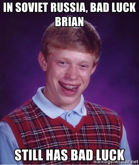 Bad Luck Brian - in soviet russia, bad luck brian     still has bad luck