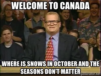 DrewCarey - welcome to canada where is snows in october and the seasons don't matter