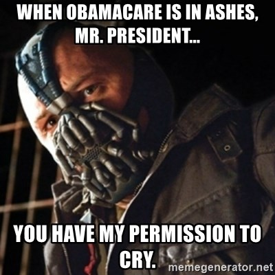 Only then you have my permission to die - When Obamacare is in ashes, Mr. President... You have my permission to cry.