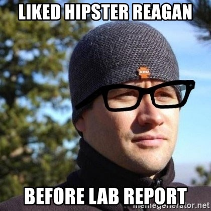 Hipster Reagan - liked hipster reaGan before lab report