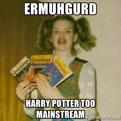 oh mer gerd - ermuhgurd harry potter too mainstream