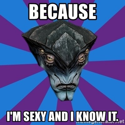 Javik the Prothean - Because I'm sexy and I know it.