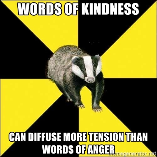 PuffBadger - Words of KINDNESS can diffuse more tension than words of anger
