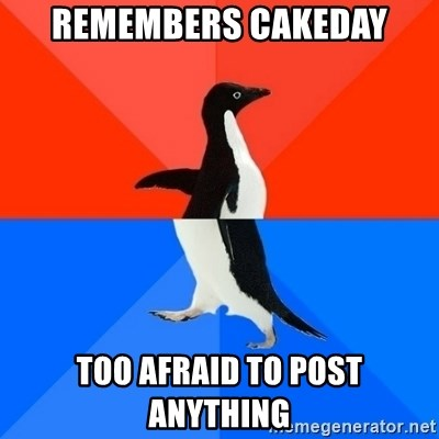 Socially Awesome Awkward Penguin - Remembers Cakeday Too afraid to post anything