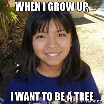 aylinfernanda - WHEN I GROW UP, I WANT TO BE A TREE