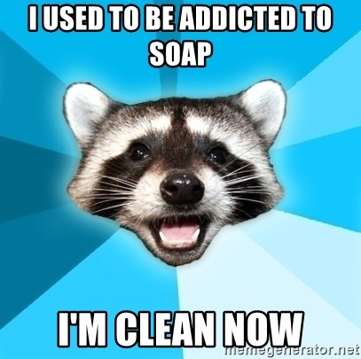 Lame Pun Coon - I used to be addicted to soap I'm clean now