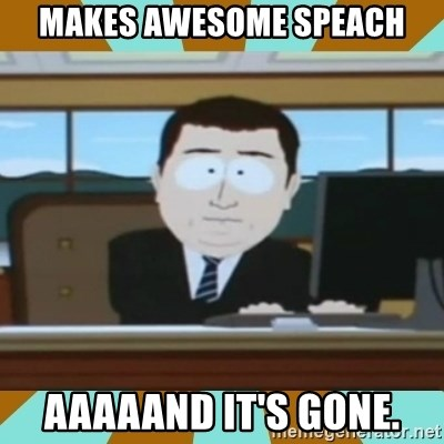 And it's gone - Makes awesome speach Aaaaand it's gone.