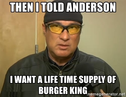 Steven Seagal Mma - Then I told Anderson I want a life time supply of Burger king