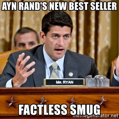 Paul Ryan Meme  - ayn rand's new best seller factless smug
