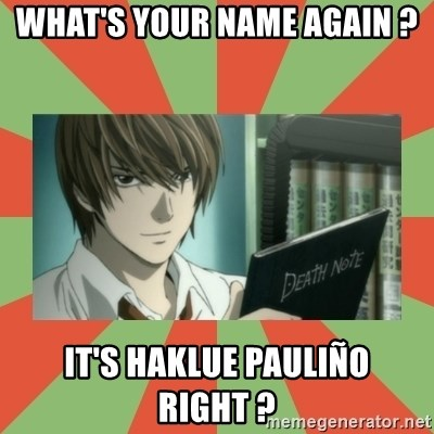 death note - what's your name again ? it's Haklue Pauliño right ?