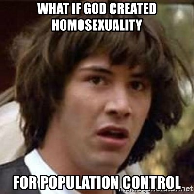 Conspiracy Keanu - What if God Created homosexuality for population control
