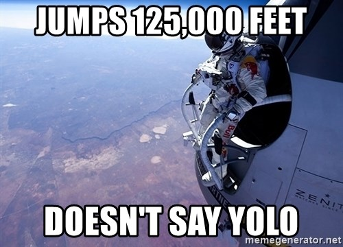 felix baumgartner - Jumps 125,000 feet doesn't say yolo