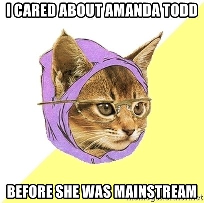 Hipster Kitty - I cared about amanda todd before she was mainstream