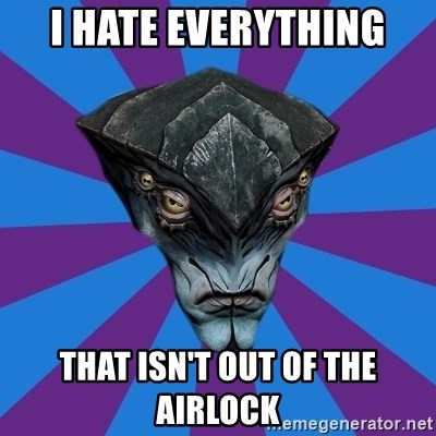 Javik the Prothean - I HATE EVERYTHING THAT ISN'T OUT OF THE AIRLOCK
