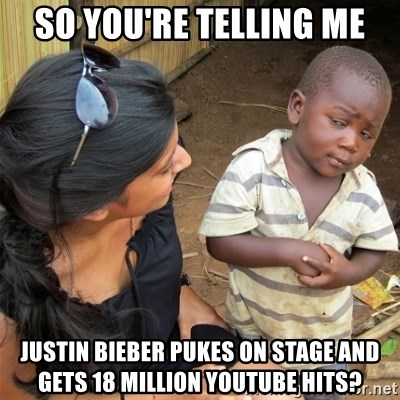 So You're Telling me - So You're telling me Justin Bieber pukes on stage and gets 18 million youtube hits?