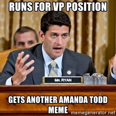 Paul Ryan Meme  - runs for vp position gets another amanda todd meme