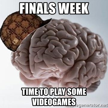 Scumbag Brain - FINALS WEEK time to play some videogames