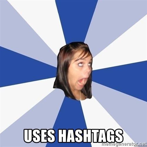 Annoying Facebook Girl - uses hashtags