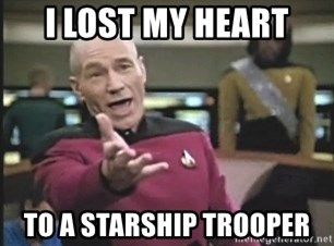 Picard Wtf - i lost my heart to a starship trooper
