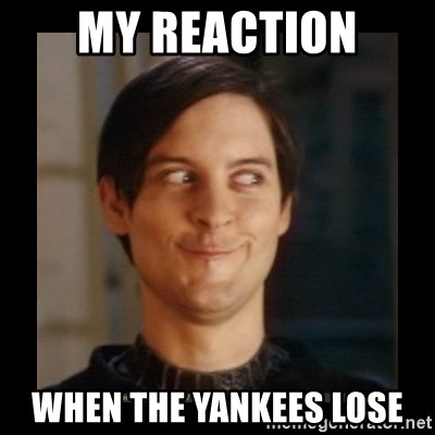 Tobey_Maguire - My reaction When the yankees lose