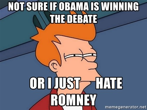 Futurama Fry - not sure if obama is winning the debate   or i just      hate romney