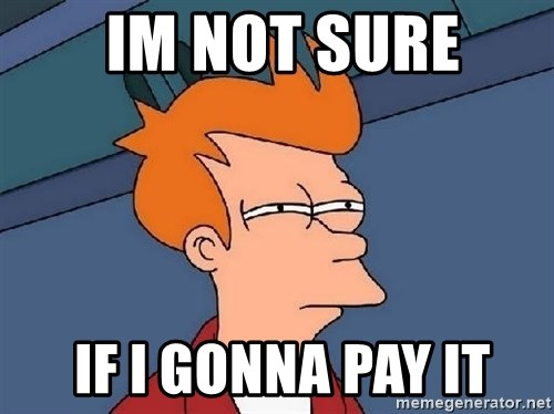 FRY FRY -  Im not sure  if i gonna pay it