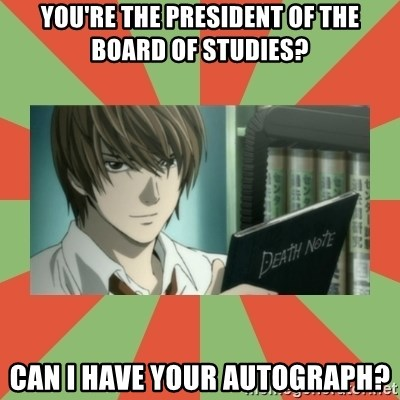 death note - You're the president of the board of studies? can i have your autograph?