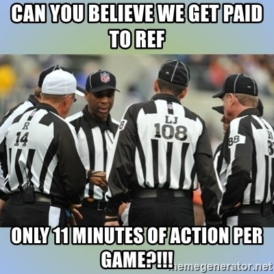 NFL Ref Meeting - Can you believe we get paid to ref only 11 minutes of action per game?!!!