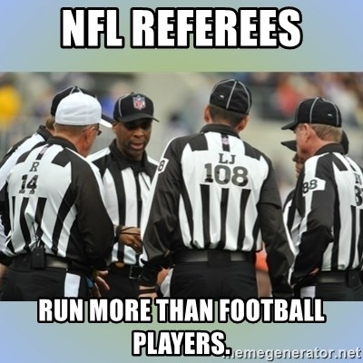 NFL Ref Meeting - NFL REFEREES Run more than football players.