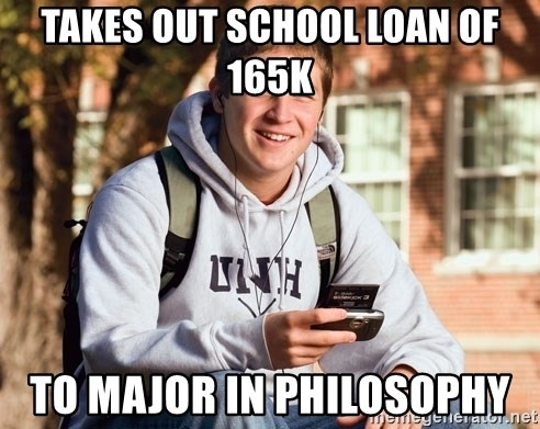 College Freshman - takes out school loan of 165k to major in philosophy