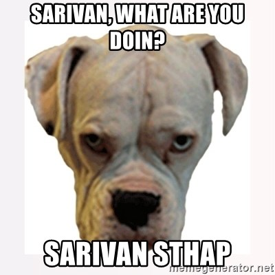 stahp guise - Sarivan, what are you doin? Sarivan sthap