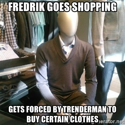 Trender Man - Fredrik goes shopping Gets forced by trenderman to buy certain clothes