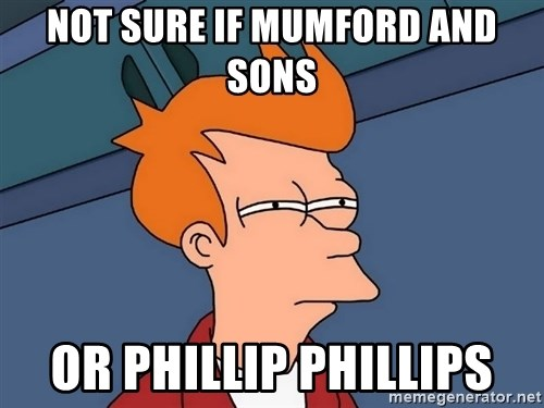 Futurama Fry - Not Sure if mumford and sons or phillip phillips