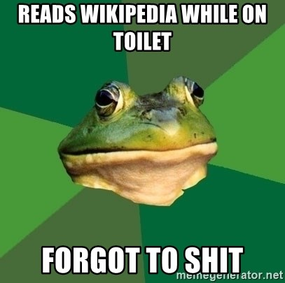Foul Bachelor Frog - reads wikipedia while on toilet   forgot to shit
