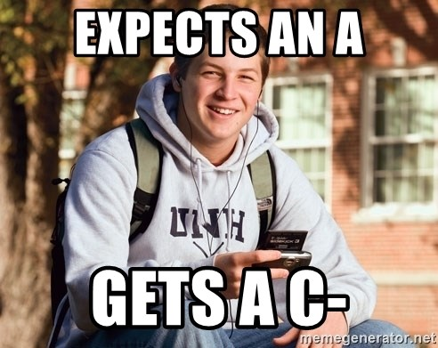 College Freshman - expects an a gets a c-