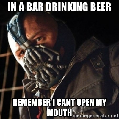 Only then you have my permission to die - in a bar drinking beer remember i cant open my mouth