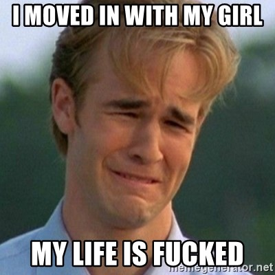 90s Problems - I MOVED IN WITH MY GIRL  MY LIFE IS FUCKED