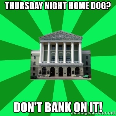 Tipichnuy BNTU - Thursday night home dog? don't bank on it!