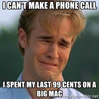90s Problems - I can't make a phone call I spent my last 99 cents on a big mac